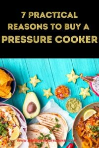 Pinterest Pin - 7 Practical Reasons to buy a pressure cooker